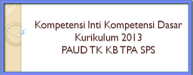 Kompetensi Inti Kompetensi Dasar Kurikulum 2013 PAUD TK KB TPA SPS
