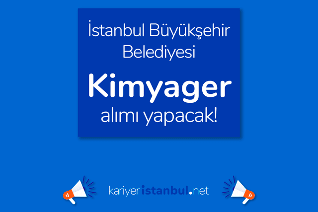 İstanbul Büyükşehir Belediyesi kimyager alımı yapacak. İBB Kariyer iş başvurusu nasıl yapılır? Detaylar kariyeristanbul.net'te!