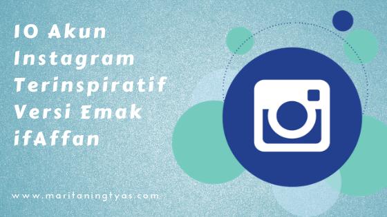 10 Akun Instagram Terinspiratif Versi Emak ifAffan