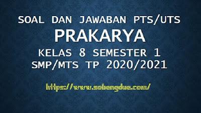 Soal dan Jawaban PTS/UTS PRAKARYA Kelas 8 Semester 1 SMP/MTs Kurikulum 2013 TP 2020/2021