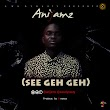 "Music: Anijamz- ""See Geh Geh"" prod. by 8Notes (@anijamz @awudynasty)"