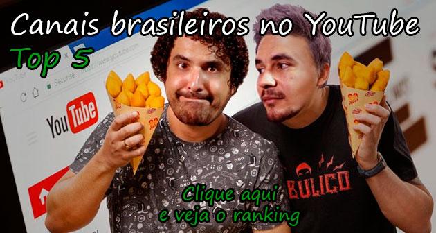 CANAIS BRASILEIROS NO YOUTUBE - TOP 5