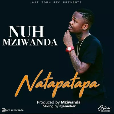 Download Audio | Nuh Mziwanda - Natapatapa
