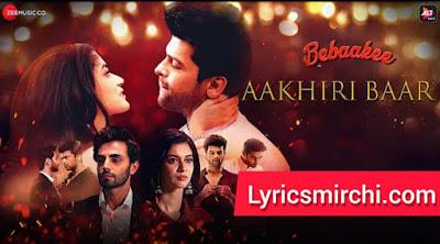 Aakhiri Baar Song Lyrics | Bebaakee | Mohammed Irfan & Palak Muchhal | Latest Hindi Song 2020