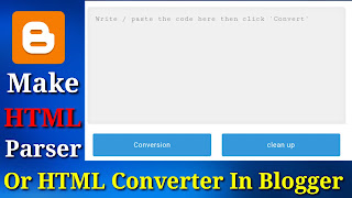 How To Make HTML Parser or HTML Converter In Blogger | Make AdSense Parser Tool