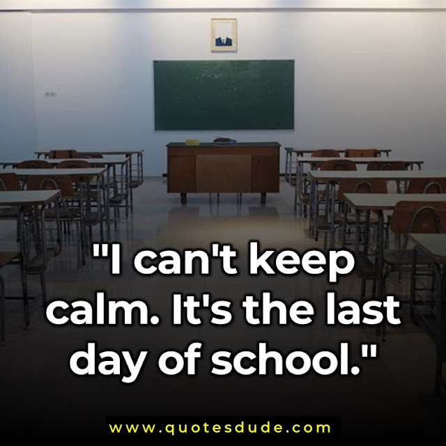 """I can't keep calm. It's the last day of school."""