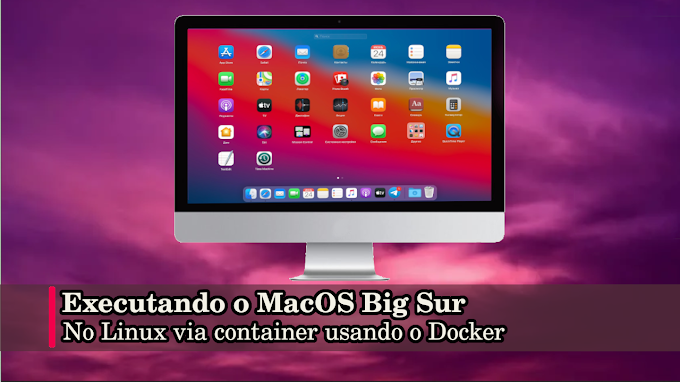 Executando o MacOS Big Sur no Linux via container usando o Docker