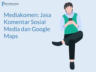 Mediakomen: Jasa Komentar Sosial Media dan Google Maps