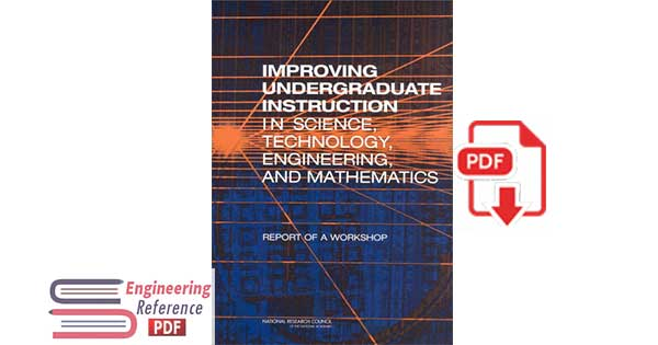 Improving Undergraduate Instruction in Science, Technology, Engineering, and Mathematics: Report of a Workshop 1st Edition
