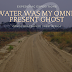 Water was my Omnipresent Ghost
