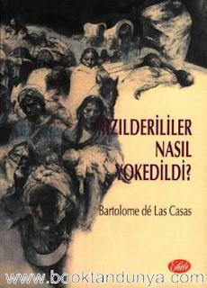 Bartolome de Las Casas - Kızılderililer Nasıl Yok Edildi?