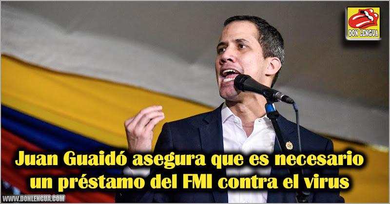 Juan Guaidó asegura que es necesario un préstamo del FMI contra el virus