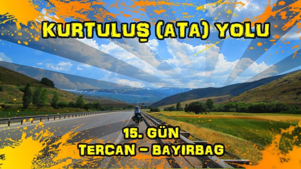 2019/06/26 Kurtuluş (Ata) yolu 15.gün Aşkale ~ Tercan ~ Bayırbağ