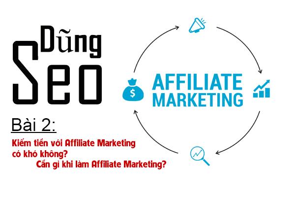 Bài 2: Kiếm tiền với Affiliate Marketing có khó không? Cần gì khi làm Affiliate Marketing?