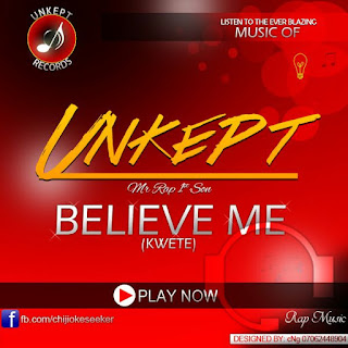 Download Mp3 Music: Unkept - Believe Me (Kwete)