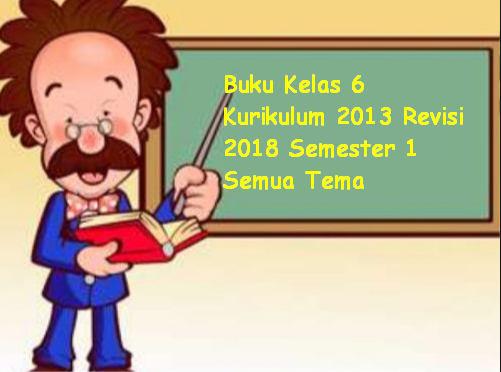 Buku Kelas 6 Kurikulum 2013 Revisi 2018 Semester 1 Semua Tema