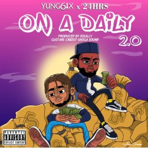 MP3: Yung6ix Ft. 24hrs – On A Daily 2.0