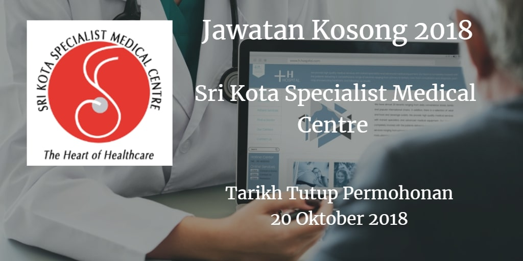 Jawatan Kosong Sri Kota Specialist Medical Centre 20 Oktober 2018