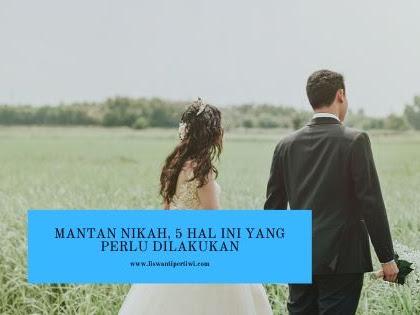 Mantan Nikah, 5 Hal Ini Yang Perlu Dilakukan