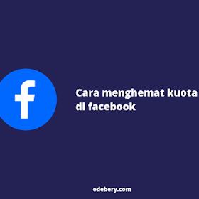 Cara Menghemat Kuota di Facebook (Bisa!)