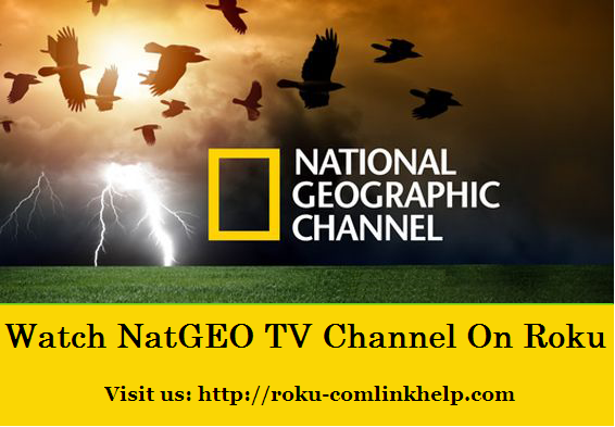 natgeotv.com/activate | Watch NatGeo TV Channel on ROKU | Activate NatGeo TV Channel