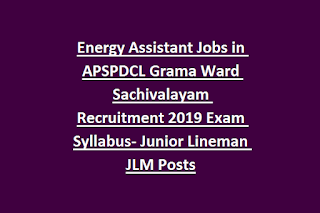 Energy Assistant Jobs in APSPDCL Grama Ward Sachivalayam Recruitment 2019 Exam Syllabus- Junior Lineman JLM Posts