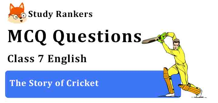 MCQ Questions for Class 7 English Chapter 10 The Story of Cricket Honeycomb