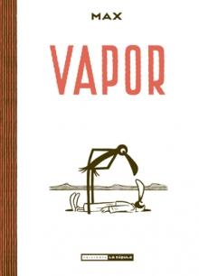 VAPOR  Comic Underground de MAX Reseña de Vapor desde La cúpula comics