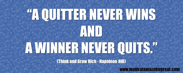 "56 Best Think And Grow Rich Quotes by Napoleon Hill: ""A quitter never wins and a winner never quits."""