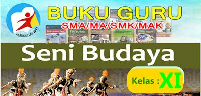 BUKU GURU SMA/MA - SMK/MAK MATA PELAJARAN SENI BUDAYA  KELAS XI KURIKULUM 2013