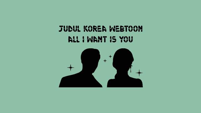 Judul Korea Webtoon All I Want is You