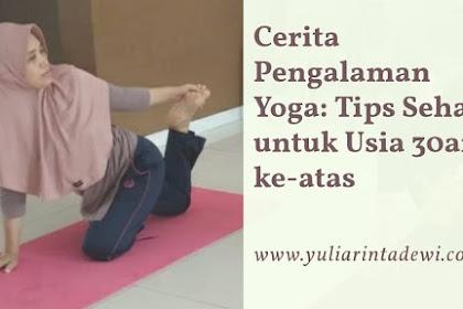 Cerita Pengalaman Yoga: Tips Sehat untuk Usia 30an keatas