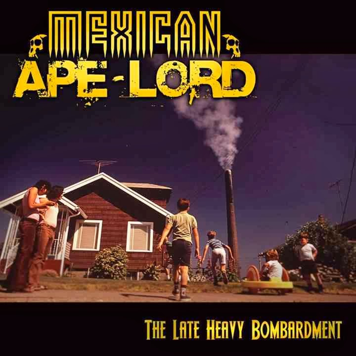Mexican Ape-Lord - The Late Heavy Bombardment