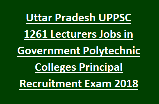 Uttar Pradesh UPPSC 1261 Lecturers Jobs in Government Polytechnic Colleges Principal Recruitment Exam Notification 2018