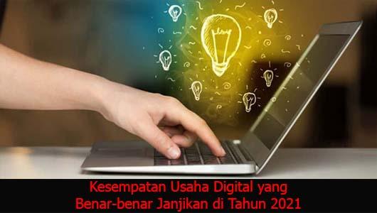 Kesempatan Usaha Digital yang Benar-benar Janjikan di Tahun 2021