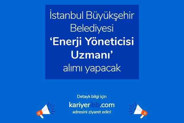 İstanbul Büyükşehir Belediyesi enerji yöneticis uzmanı alımı yapacak. İBB kariyer sayfasında yayınlanan ilana kimler başvurabilir? Detaylar kariyeribb.com'da!