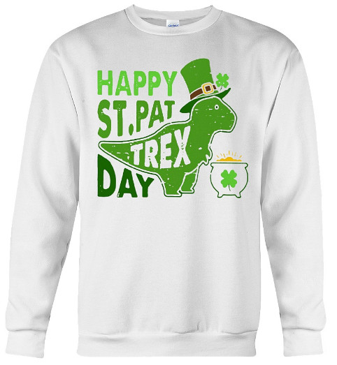 Happy St Pat Trex Day Hoodie,Happy St Pat Trex Day Sweatshirt, Happy St Pat Trex Day T Shirt