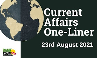 Current Affairs One-Liner: 23rd August 2021