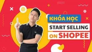Khóa học START SELLING ON SHOPEE - Hoàng Mạnh Cường