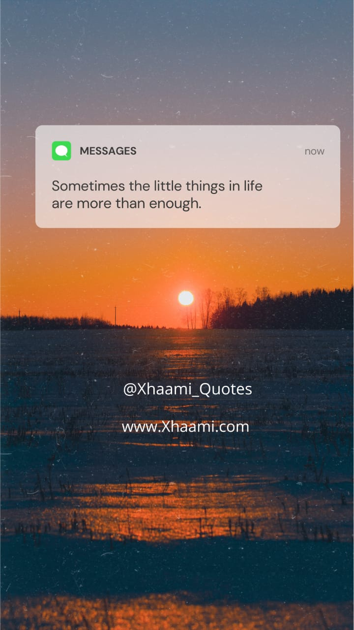 Sometimes the little things in life are more than enough.
