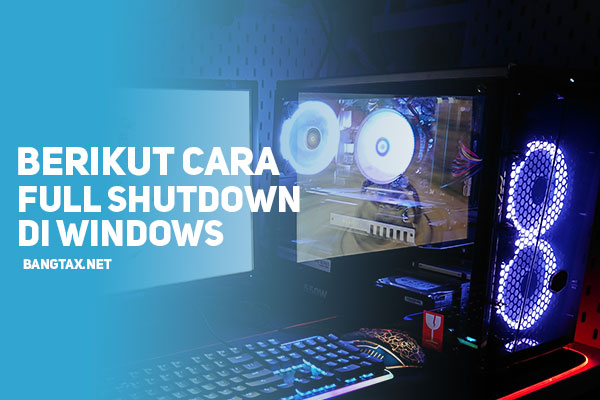 Cara Full Shutdown Di Windows (Full Shutdown)