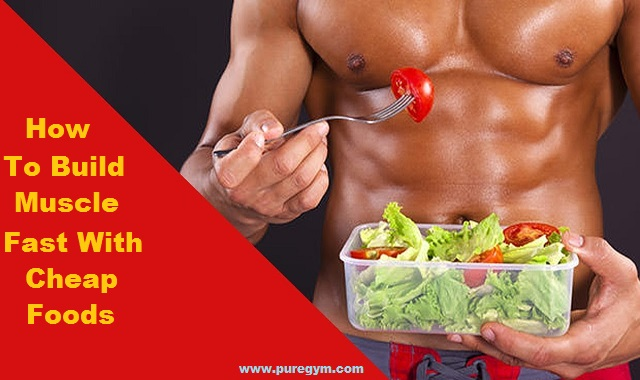 How To Build Muscle Fast With Cheap Foods