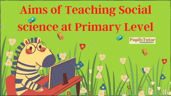 What Are The Aims Of Teaching Social Science In Primary Class?   Aims Of Teaching Social Science At Elementary Level   What Are The Aims And Purpose Of Social Science At Primary Level – Explain   Aims Of Teaching Social Science At Primary Stage   Aims Elementary Stage