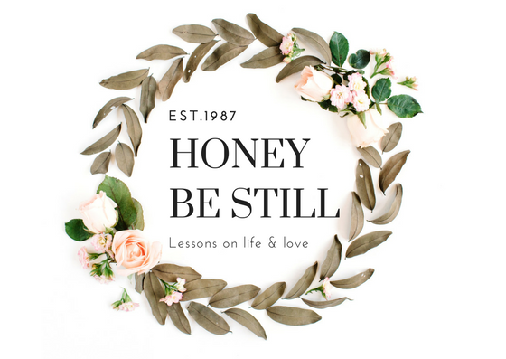 Honey Be Still