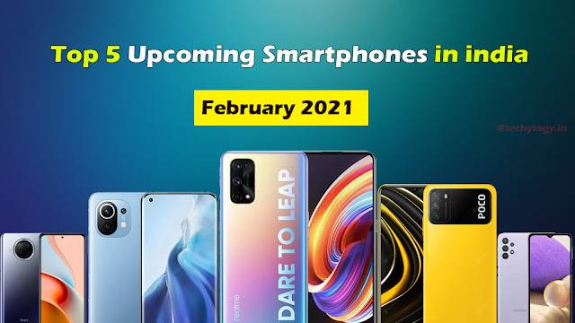 Top 5 Upcoming Smartphones In India- February 2021