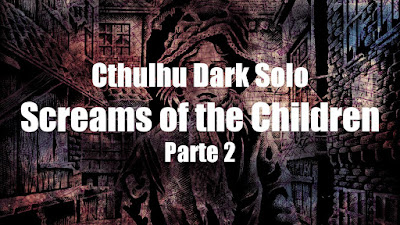 Cthulhu Dark Solo: Screams of the Children (Parte 2)