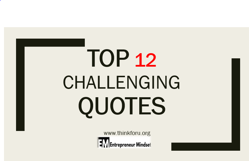 Challenging quotes help you to real progress in your upcoming life and you're working.M any Individuals nowadays searching for reading challenging quotes for work? challenging quotes and saying ? and also students are taking interest to know and wants to suggestion for improvement in daily basis either in the study or result challenging quotes for student in this articles we are writing all types of challenging quotes  It's already familiar to us that real progress happens when we are prone to leaving our comfort zone. Wanting to believe this, we are getting in terms that it must be done.Top 12 challenging quotes, challenging quotes for student, challenging quotes and saying, challenging quotes about life,