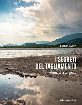 I SEGRETI DEL TAGLIAMENTO Di Cristina Noacco