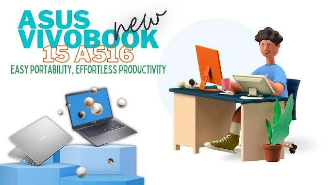 Tetap Berpenghasilan di Tengah Pandemi Bersama ASUS VivoBook 15 A516 Easy portability, Effortless productivity
