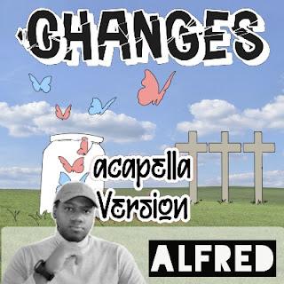 Changes (Acapella Version) : Rap Music Album By Alfred